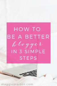 How to Be a Better Blogger in 3 Simple Steps