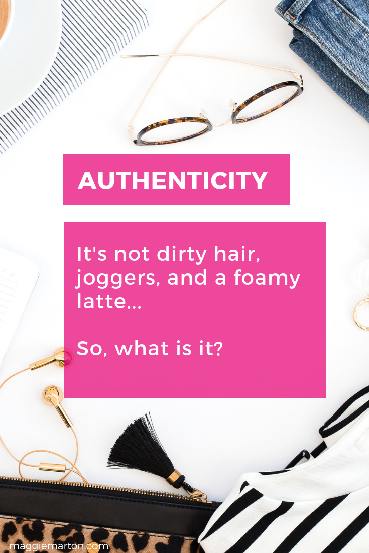 Authenticity Does Not Equal Dirty Hair, Joggers, & a Latte